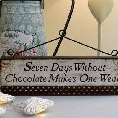 Seven Days Without Chocolate Makes One Week Sign
