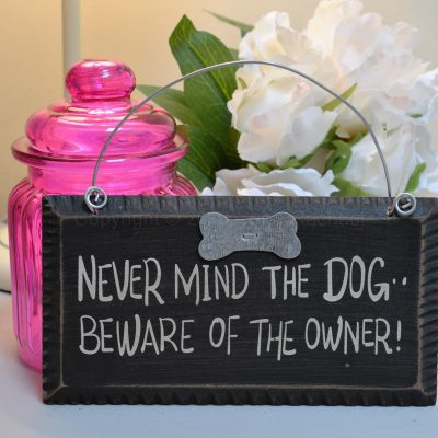 Never Mind The Dog Beware The Owner Sign