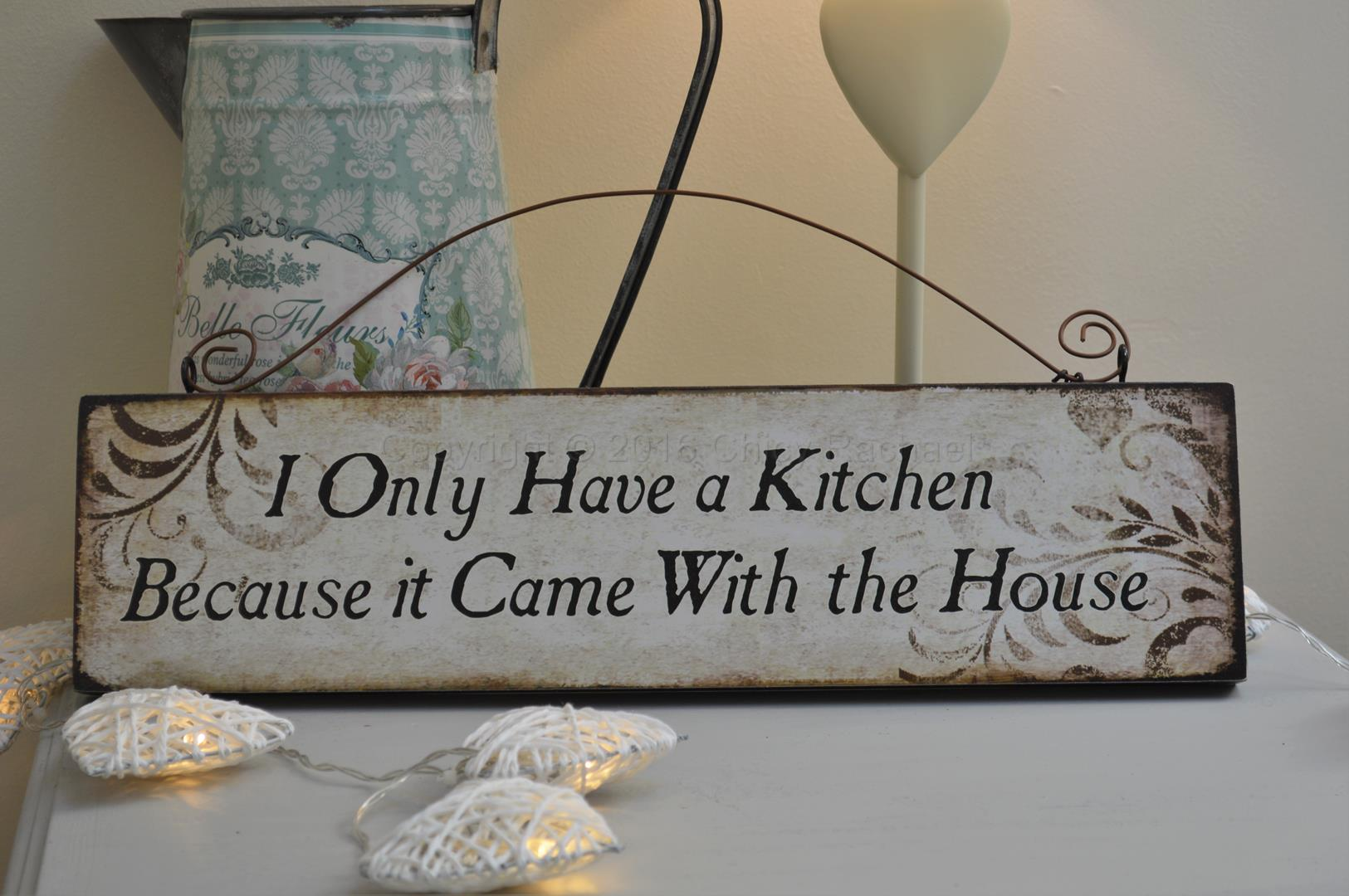 I Only Have A Kitchen Because It Came With The House Sign