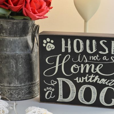A House Is Not A Home Without A Dog Chalkboard Sign
