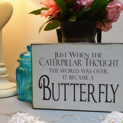 Just When The Caterpillar Thought It Was Over It Became A Butterfly Block Sign