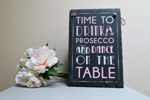 Time To Drink Prosecco And Dance On The Table Slate Sign