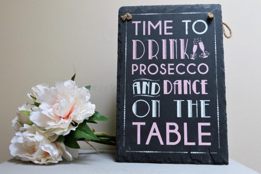 Time To Drink Prosecco And Dance On The Table Slate Sign 8