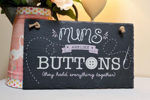 Mum's Are Like Buttons The Hold Everything Together Slate Sign 2