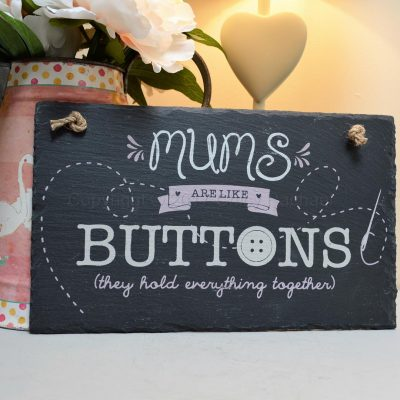 Mum's Are Like Buttons The Hold Everything Together Slate Sign 4