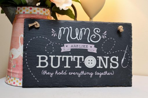 Mum's Are Like Buttons The Hold Everything Together Slate Sign