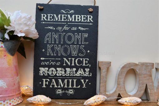 Remember As Far As Anyone Knows We're A Nice Normal Family Slate Sign 3