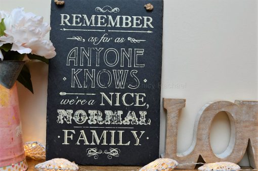 Remember As Far As Anyone Knows We're A Nice Normal Family Slate Sign 5