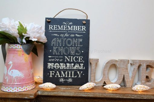 Remember As Far As Anyone Knows We're A Nice Normal Family Slate Sign